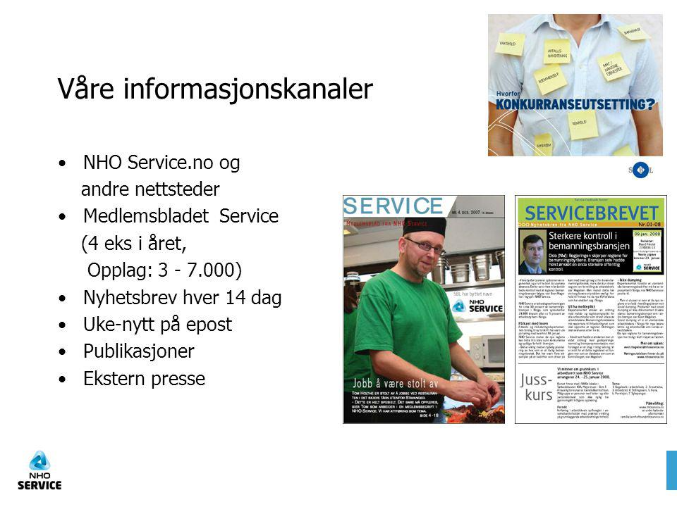 Våre informasjonskanaler NHO Service.no og andre nettsteder Medlemsbladet Service (4 eks i året, Opplag: 3 - 7.000) Nyhetsbrev hver 14 dag Uke-nytt på