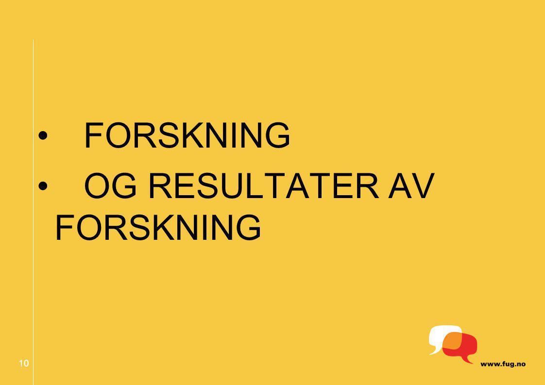 10 FORSKNING OG RESULTATER AV FORSKNING