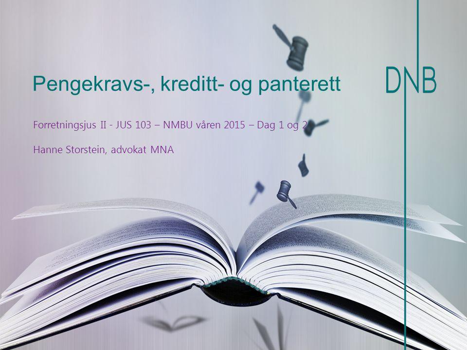 Pengekravs-, kreditt- og panterett Forretningsjus II - JUS 103 – NMBU våren 2015 – Dag 1 og 2 Hanne Storstein, advokat MNA