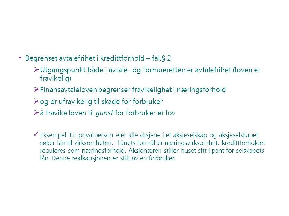Begrenset avtalefrihet i kredittforhold – fal.§ 2  Utgangspunkt både i avtale- og formueretten er avtalefrihet (loven er fravikelig)  Finansavtalelo