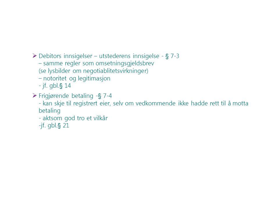 Debitors innsigelser – utstederens innsigelse - § 7-3 – samme regler som omsetningsgjeldsbrev (se lysbilder om negotiablitetsvirkninger) – notoritet