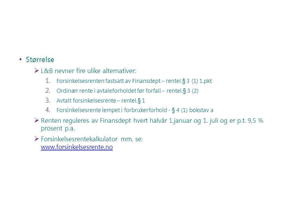 Størrelse  L&B nevner fire ulike alternativer: 1. Forsinkelsesrenten fastsatt av Finansdept – rentel.§ 3 (1) 1.pkt 2. Ordinær rente i avtaleforholdet