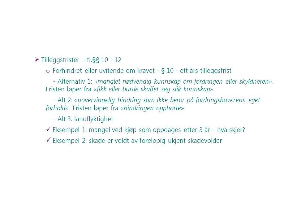  Tilleggsfrister – fl.§§ 10 - 12 o Forhindret eller uvitende om kravet - § 10 - ett års tilleggsfrist - Alternativ 1: «manglet nødvendig kunnskap om