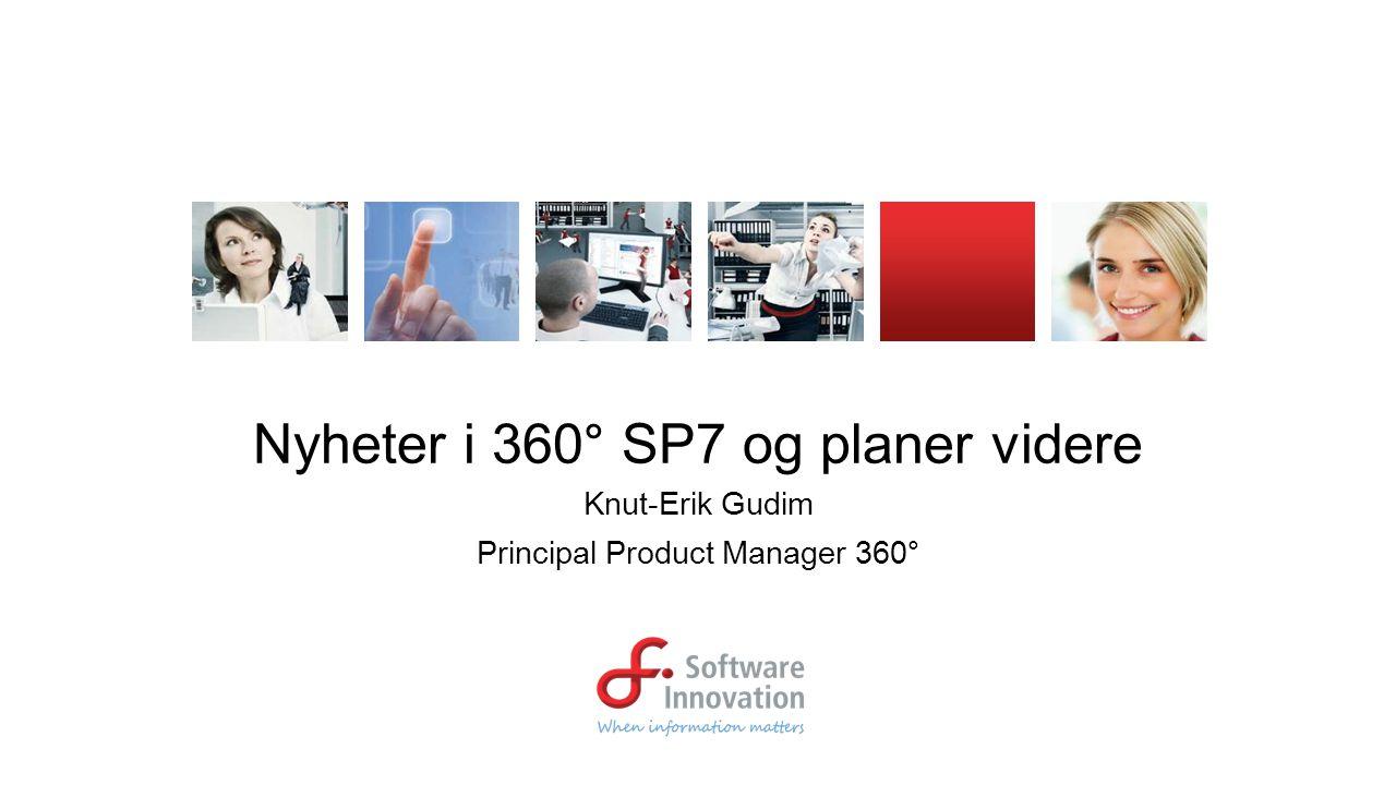 Nyheter i 360° SP7 og planer videre Knut-Erik Gudim Principal Product Manager 360°