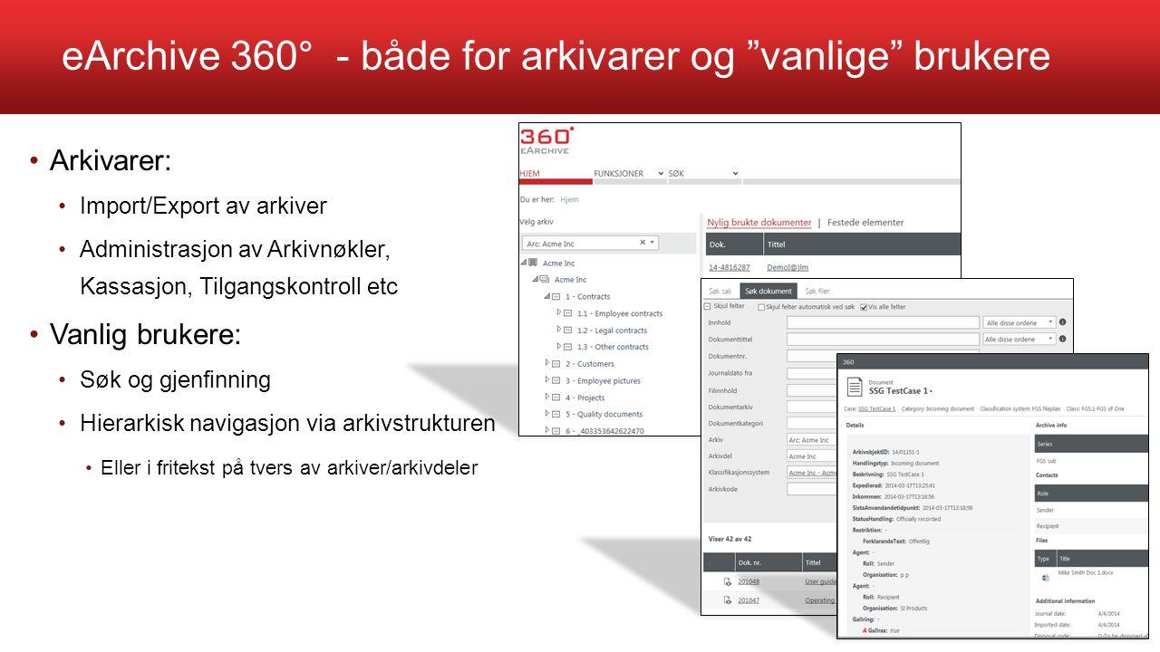"""eArchive 360° - både for arkivarer og """"vanlige"""" brukere Arkivarer: Import/Export av arkiver Administrasjon av Arkivnøkler, Kassasjon, Tilgangskontroll"""