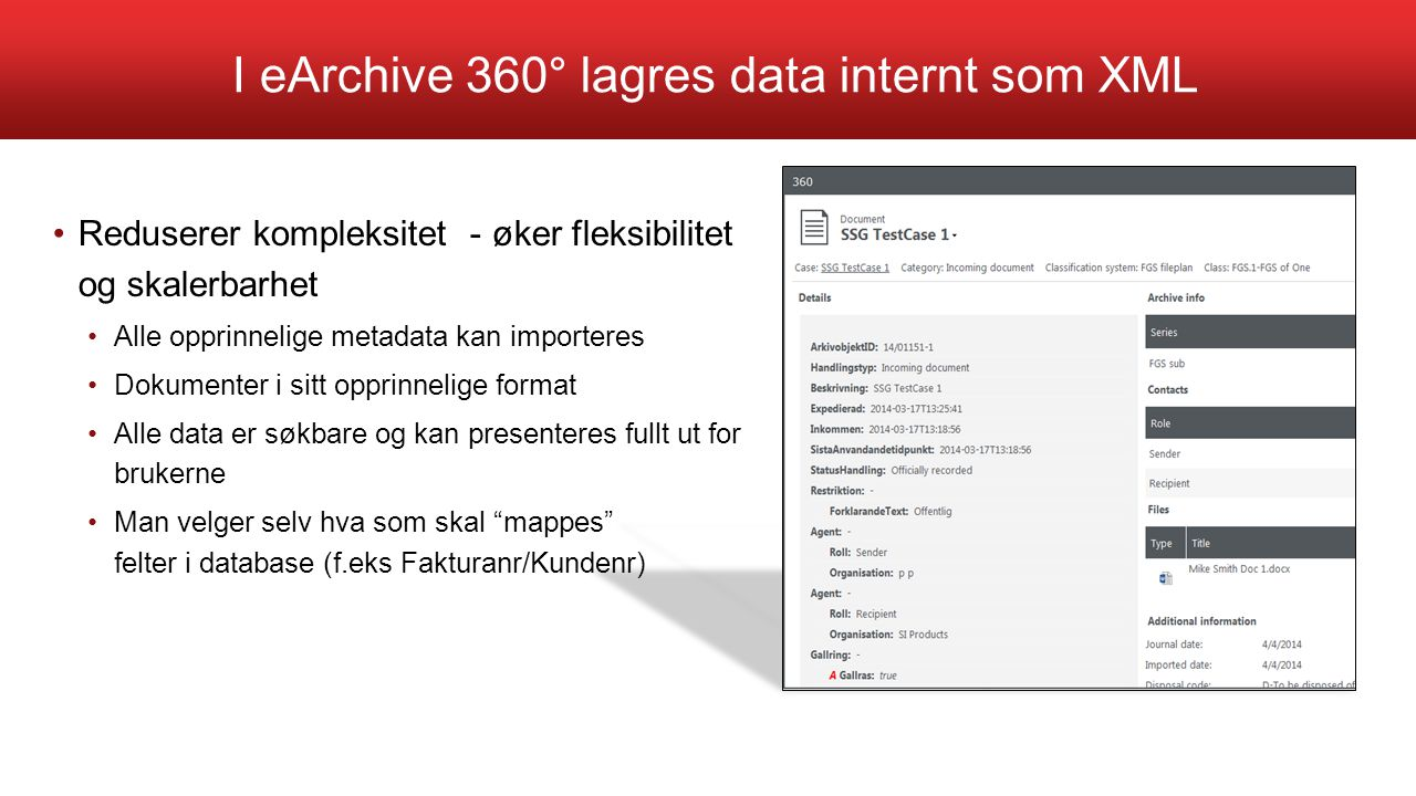 I eArchive 360° lagres data internt som XML Reduserer kompleksitet - øker fleksibilitet og skalerbarhet Alle opprinnelige metadata kan importeres Doku
