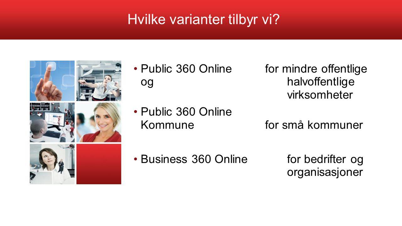 Hvilke varianter tilbyr vi? Public 360 Onlinefor mindre offentlige og halvoffentlige virksomheter Public 360 Online Kommunefor små kommuner Business 3