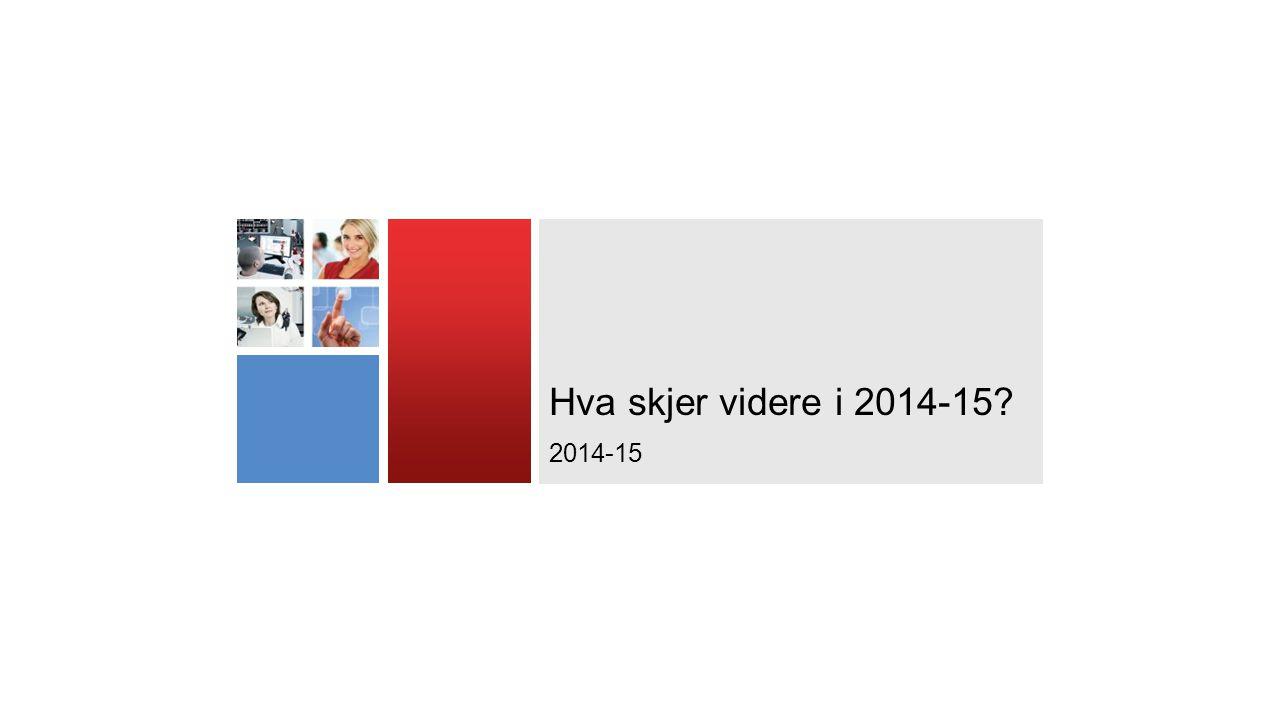 Hva skjer videre i 2014-15? 2014-15