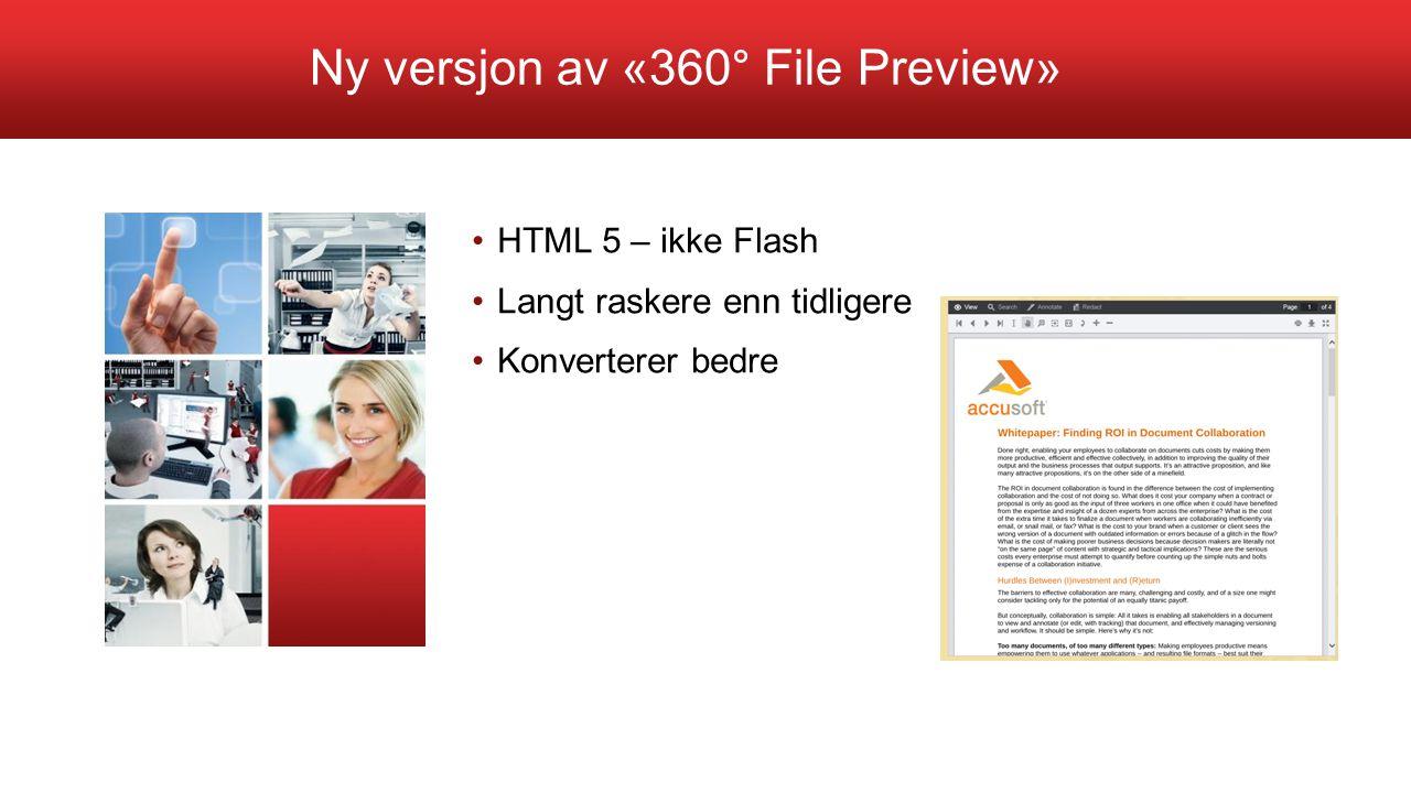 Ny versjon av «360° File Preview» HTML 5 – ikke Flash Langt raskere enn tidligere Konverterer bedre