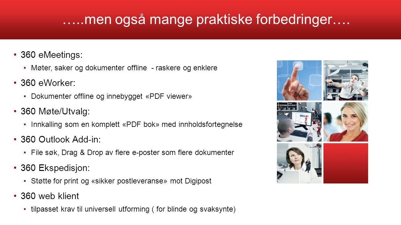 …..men også mange praktiske forbedringer…. 360 eMeetings: Møter, saker og dokumenter offline - raskere og enklere 360 eWorker: Dokumenter offline og i