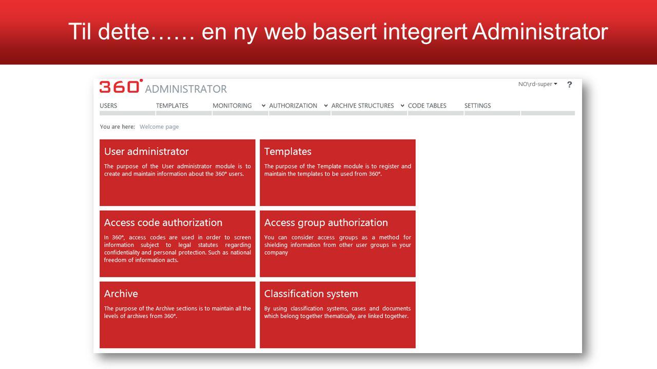 Til dette…… en ny web basert integrert Administrator