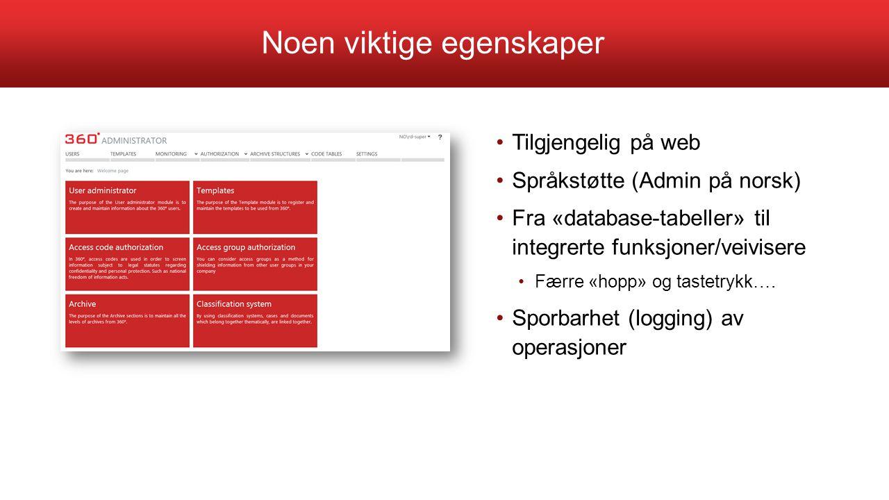 Noen viktige egenskaper Tilgjengelig på web Språkstøtte (Admin på norsk) Fra «database-tabeller» til integrerte funksjoner/veivisere Færre «hopp» og t