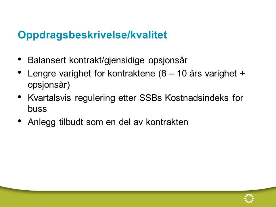 Oppdragsbeskrivelse/kvalitet Balansert kontrakt/gjensidige opsjonsår Lengre varighet for kontraktene (8 – 10 års varighet + opsjonsår) Kvartalsvis regulering etter SSBs Kostnadsindeks for buss Anlegg tilbudt som en del av kontrakten