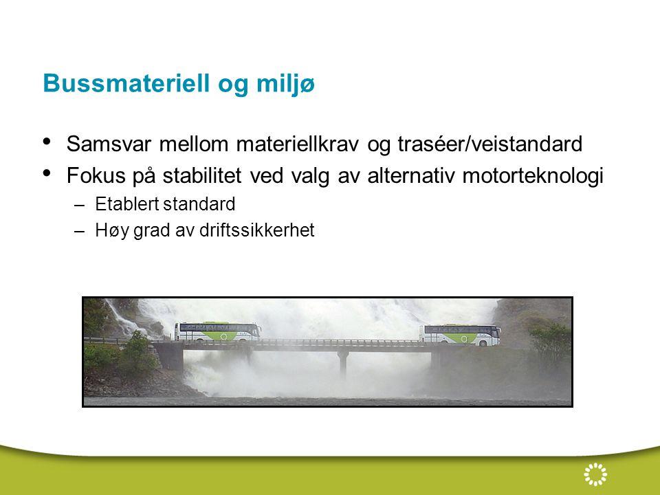Bussmateriell og miljø Samsvar mellom materiellkrav og traséer/veistandard Fokus på stabilitet ved valg av alternativ motorteknologi –Etablert standard –Høy grad av driftssikkerhet