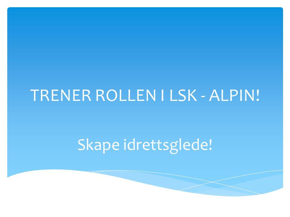 TRENER ROLLEN I LSK - ALPIN! Skape idrettsglede!