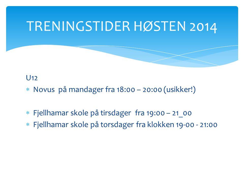 U12  Novus på mandager fra 18:00 – 20:00 (usikker!)  Fjellhamar skole på tirsdager fra 19:00 – 21_00  Fjellhamar skole på torsdager fra klokken 19-
