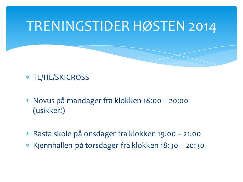  TL/HL/SKICROSS  Novus på mandager fra klokken 18:00 – 20:00 (usikker!)  Rasta skole på onsdager fra klokken 19:00 – 21:00  Kjennhallen på torsdag