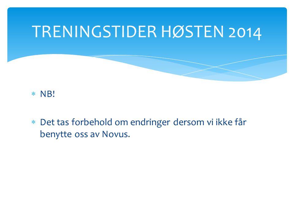  NB!  Det tas forbehold om endringer dersom vi ikke får benytte oss av Novus. TRENINGSTIDER HØSTEN 2014