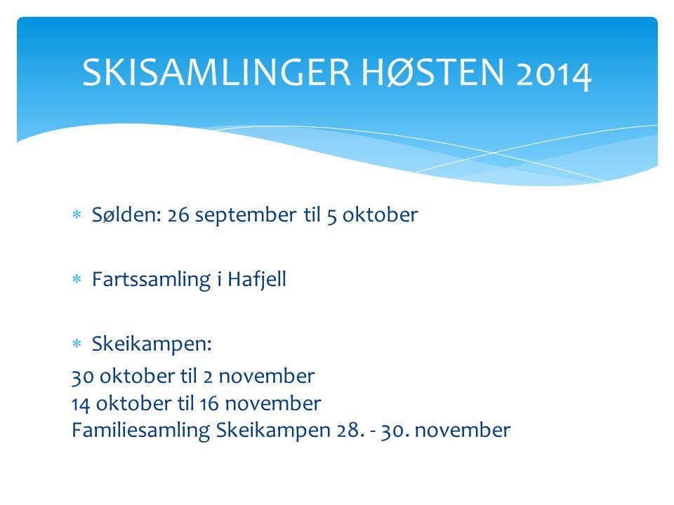  Sølden: 26 september til 5 oktober  Fartssamling i Hafjell  Skeikampen: 30 oktober til 2 november 14 oktober til 16 november Familiesamling Skeika