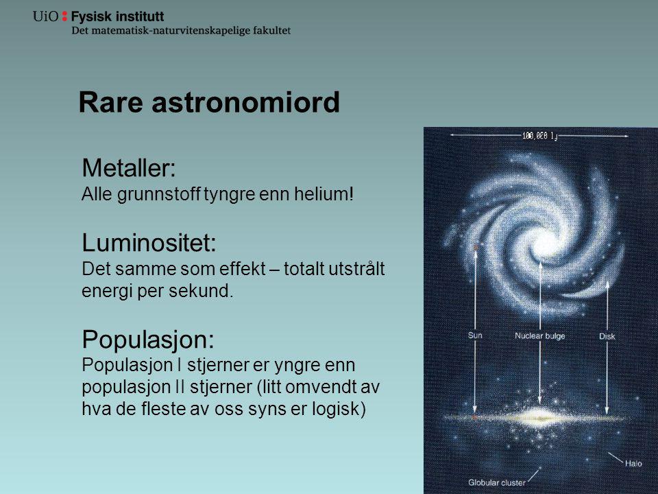 Rare astronomiord Metaller: Alle grunnstoff tyngre enn helium! Luminositet: Det samme som effekt – totalt utstrålt energi per sekund. Populasjon: Popu