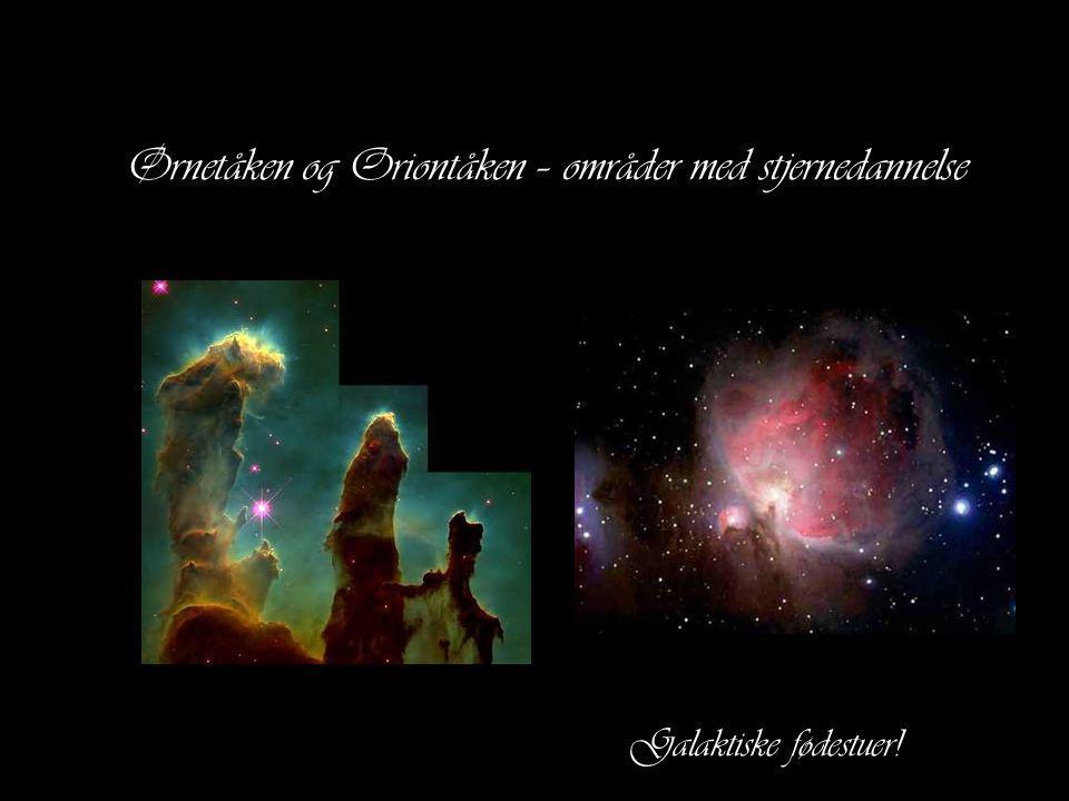 Ørnetåken og Oriontåken – områder med stjernedannelse Galaktiske fødestuer!