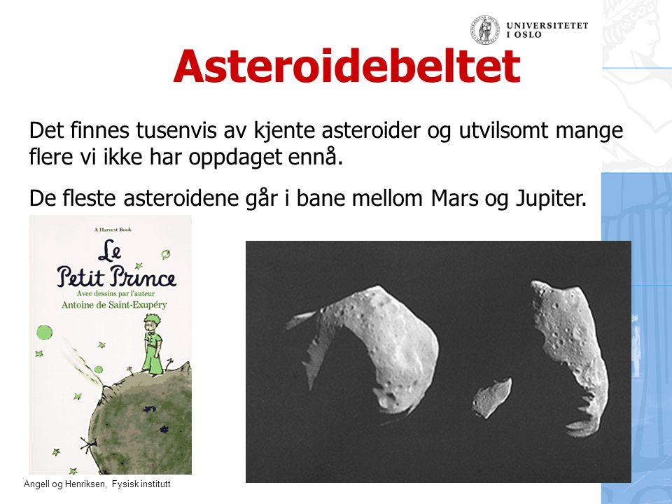 Angell og Henriksen, Fysisk institutt Asteroidebeltet Det finnes tusenvis av kjente asteroider og utvilsomt mange flere vi ikke har oppdaget ennå. De
