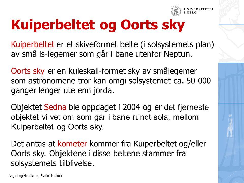 Angell og Henriksen, Fysisk institutt Kuiperbeltet og Oorts sky Kuiperbeltet er et skiveformet belte (i solsystemets plan) av små is-legemer som går i