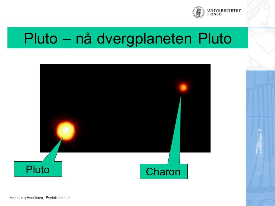 Angell og Henriksen, Fysisk institutt Pluto – nå dvergplaneten Pluto Pluto Charon