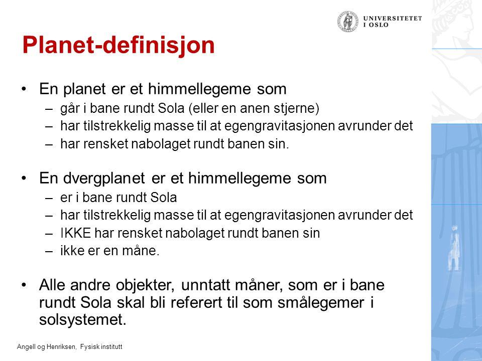 Angell og Henriksen, Fysisk institutt Planet-definisjon En planet er et himmellegeme som –går i bane rundt Sola (eller en anen stjerne) –har tilstrekk