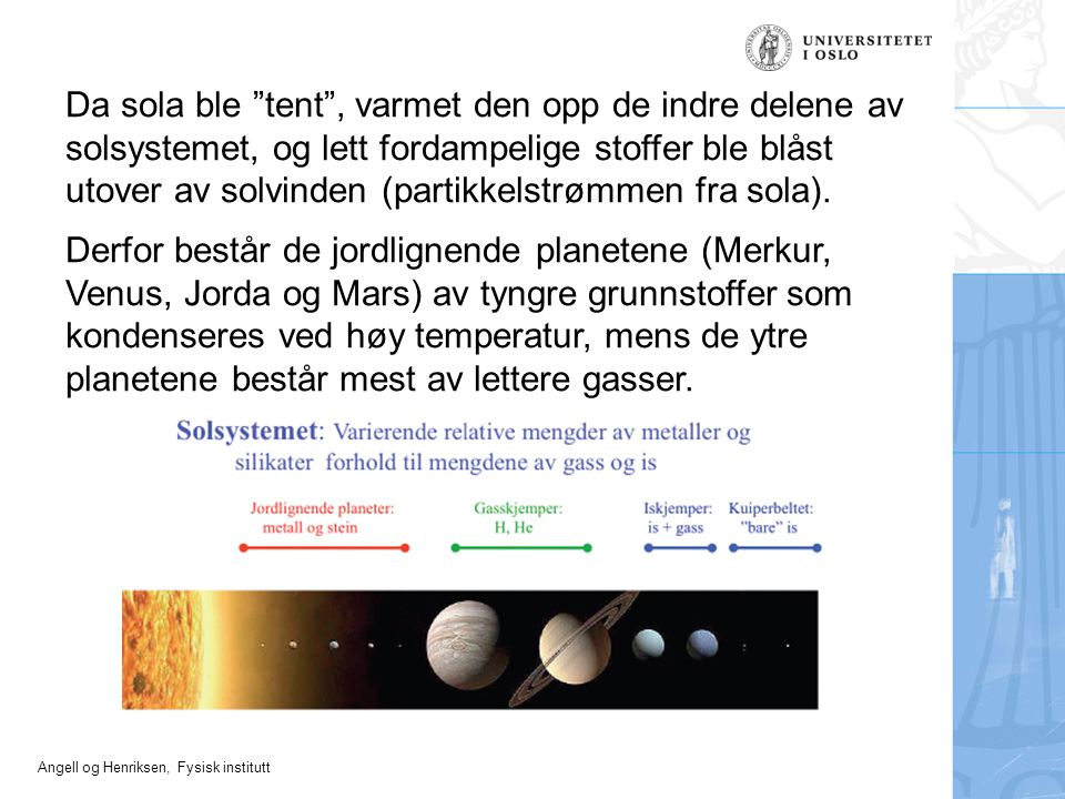 """Angell og Henriksen, Fysisk institutt Da sola ble """"tent"""", varmet den opp de indre delene av solsystemet, og lett fordampelige stoffer ble blåst utover"""