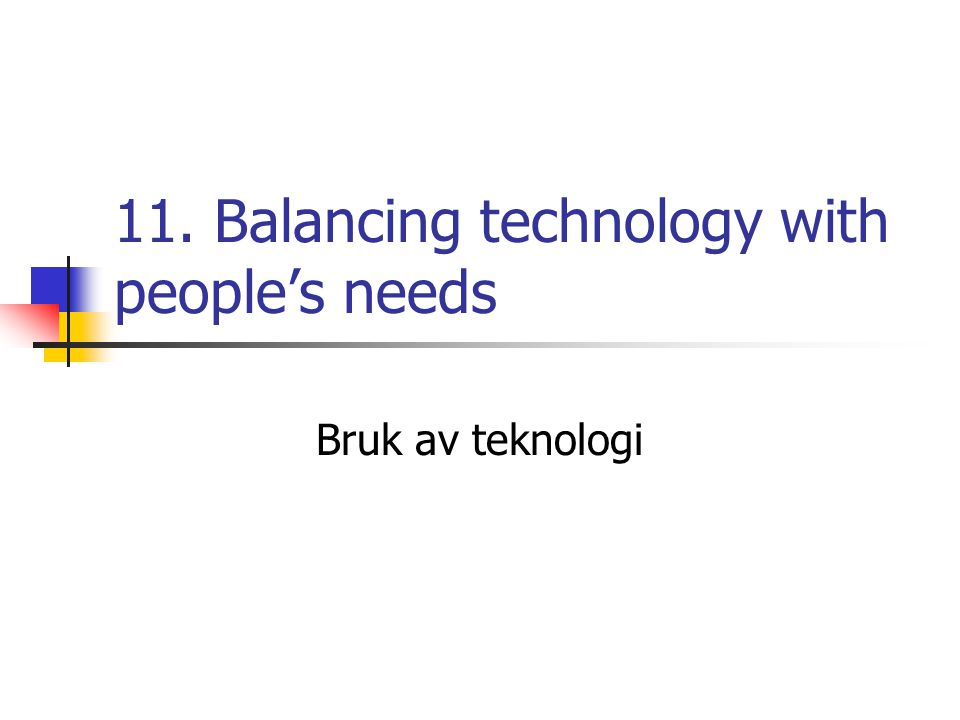 11. Balancing technology with people's needs Bruk av teknologi