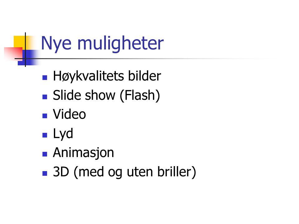 Nye muligheter Høykvalitets bilder Slide show (Flash) Video Lyd Animasjon 3D (med og uten briller)