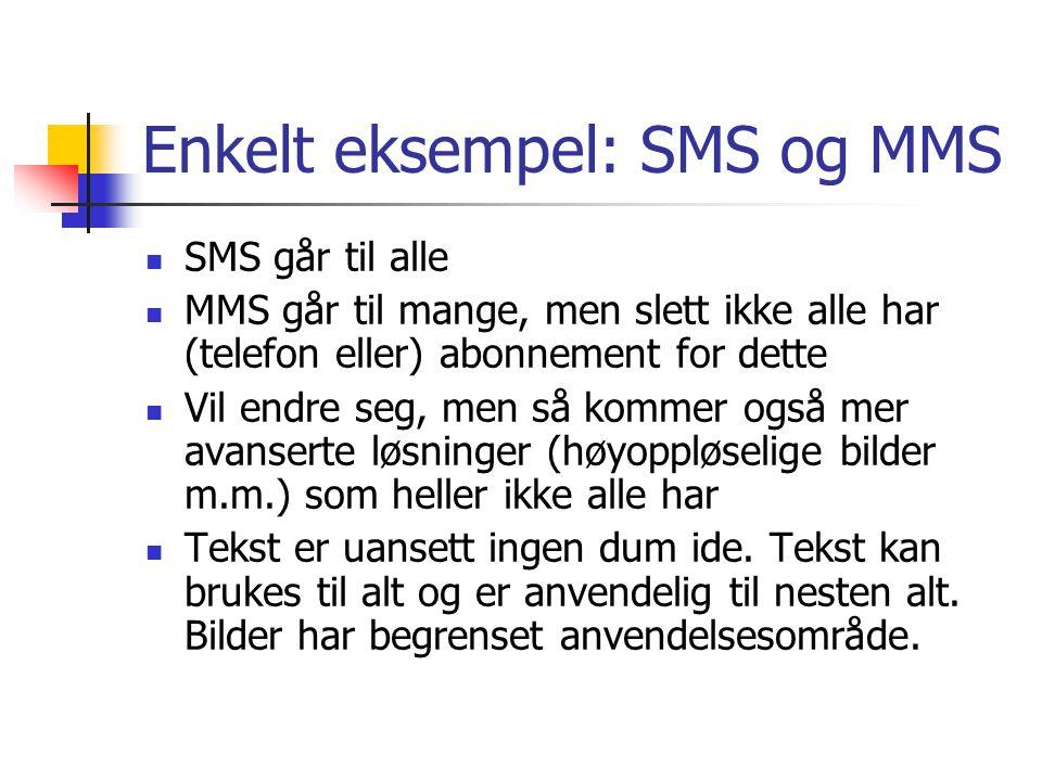 Enkelt eksempel: SMS og MMS SMS går til alle MMS går til mange, men slett ikke alle har (telefon eller) abonnement for dette Vil endre seg, men så kom