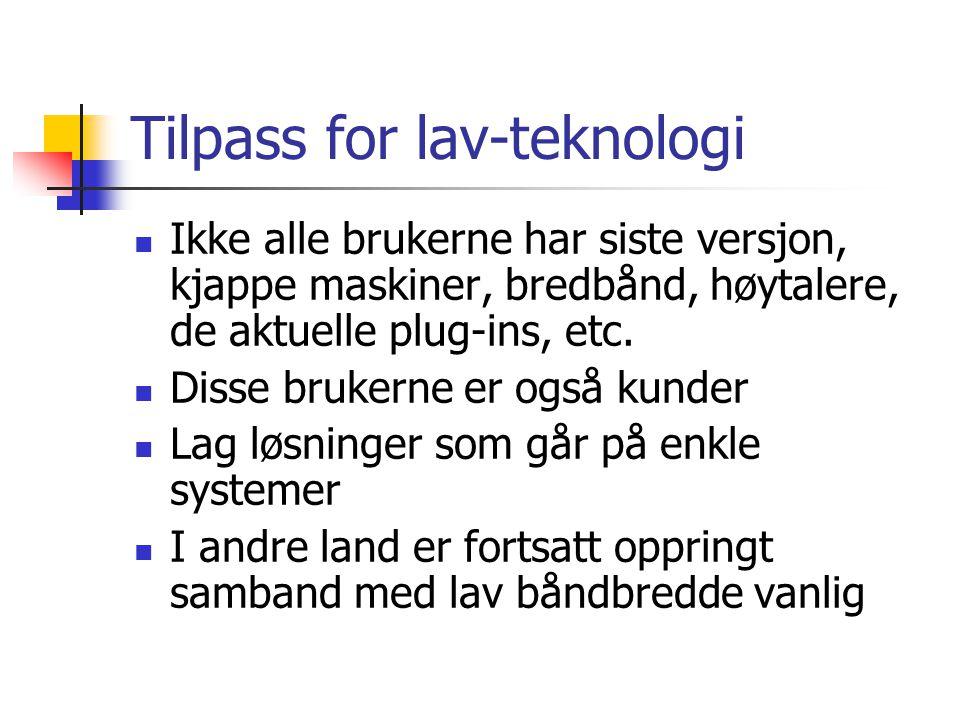 Tilpass for lav-teknologi Ikke alle brukerne har siste versjon, kjappe maskiner, bredbånd, høytalere, de aktuelle plug-ins, etc. Disse brukerne er ogs