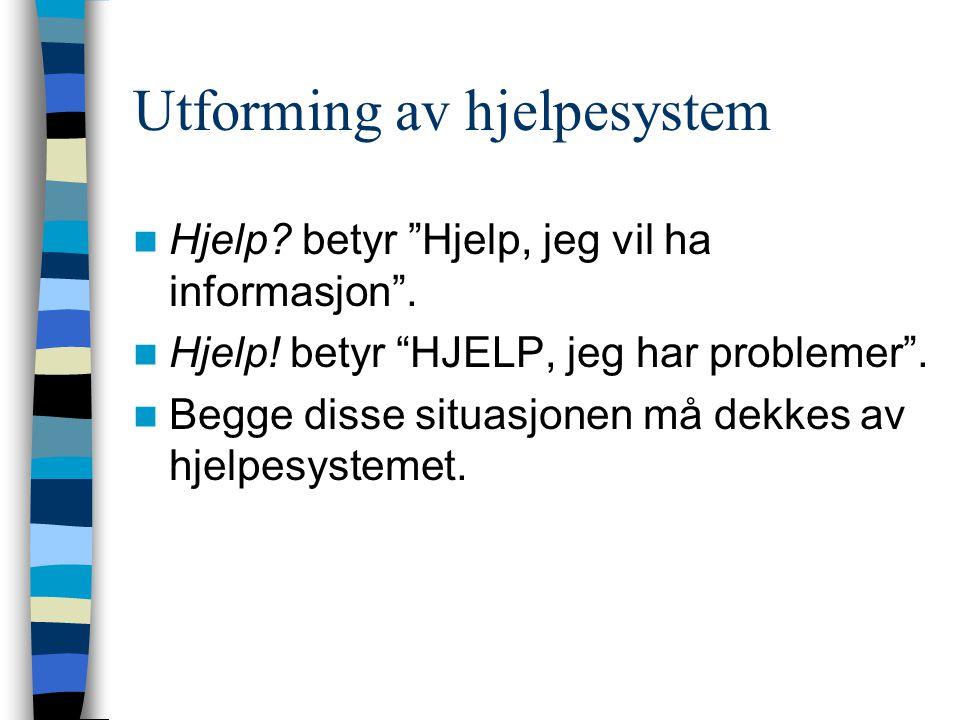 Utforming av hjelpesystem Hjelp. betyr Hjelp, jeg vil ha informasjon .