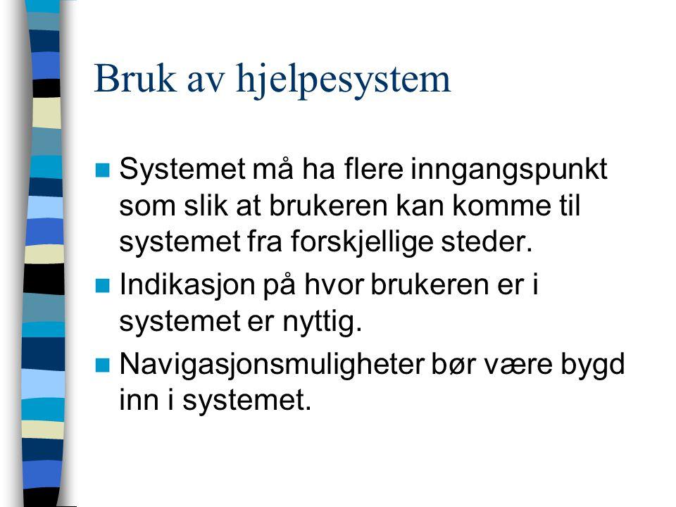 Bruk av hjelpesystem Systemet må ha flere inngangspunkt som slik at brukeren kan komme til systemet fra forskjellige steder.