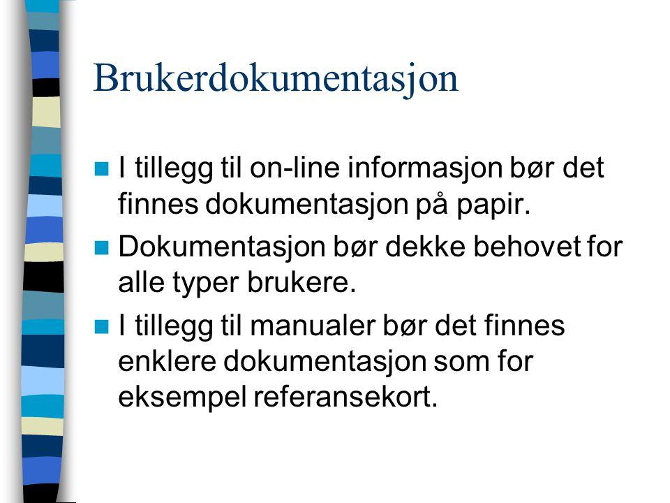 Brukerdokumentasjon I tillegg til on-line informasjon bør det finnes dokumentasjon på papir.