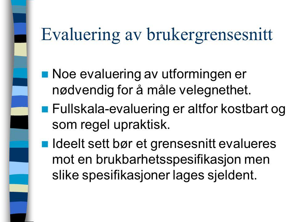 Evaluering av brukergrensesnitt Noe evaluering av utformingen er nødvendig for å måle velegnethet.