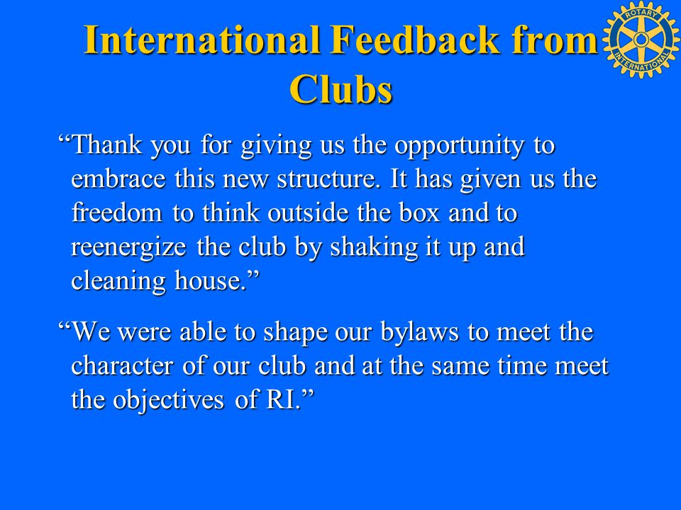 """International Feedback from Clubs """"Thank you for giving us the opportunity to embrace this new structure. It has given us the freedom to think outside"""