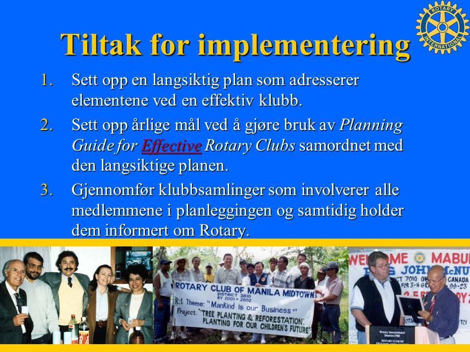 Tiltak for implementering 4.Sikre god kommunikasjon mellom president, styre, komitéledere, klubbmedlemmer, distriktguvernør, assisterende guvernører, og distriktskomitéer.