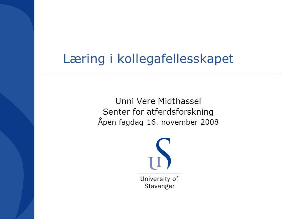 Læring i kollegafellesskapet Unni Vere Midthassel Senter for atferdsforskning Åpen fagdag 16.