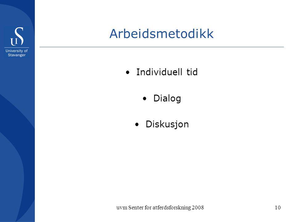 uvm Senter for atferdsforskning 200810 Arbeidsmetodikk Individuell tid Dialog Diskusjon