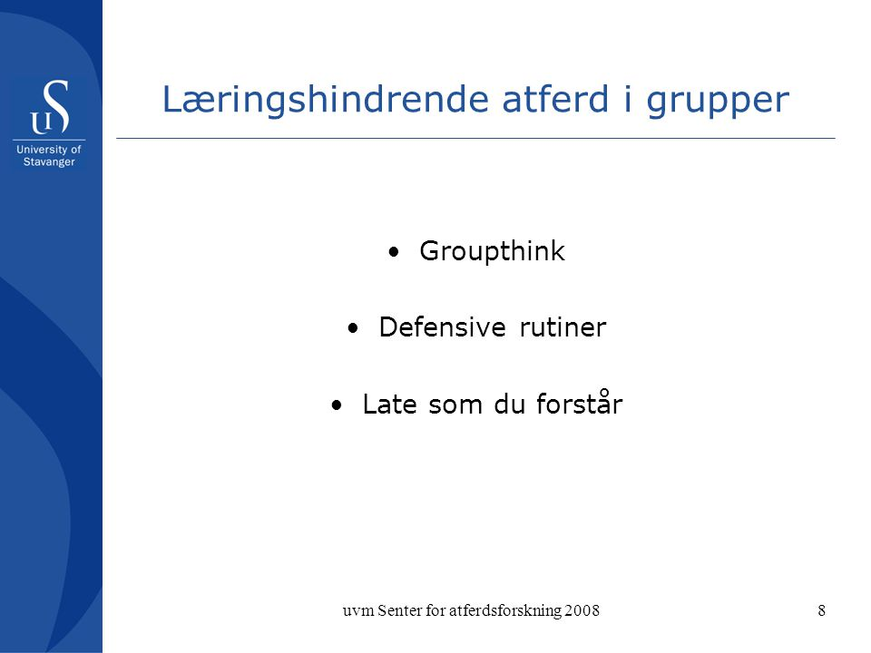 uvm Senter for atferdsforskning 20088 Læringshindrende atferd i grupper Groupthink Defensive rutiner Late som du forstår
