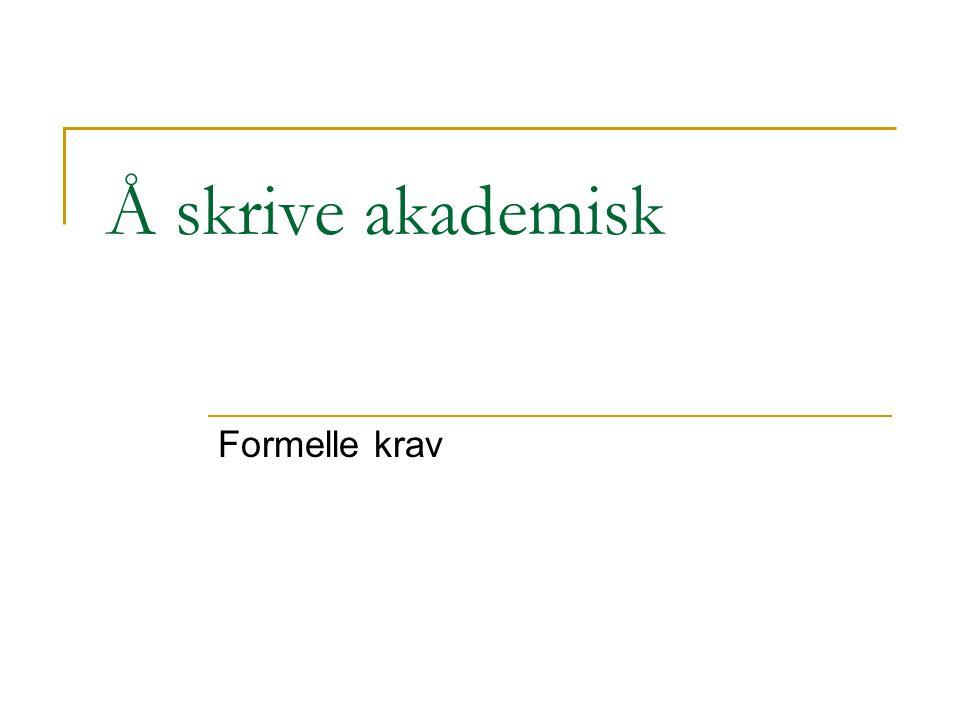 Å skrive akademisk Formelle krav