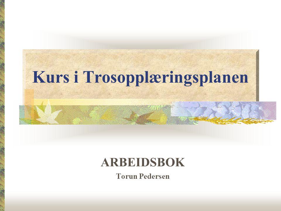 Kurs i Trosopplæringsplanen ARBEIDSBOK Torun Pedersen