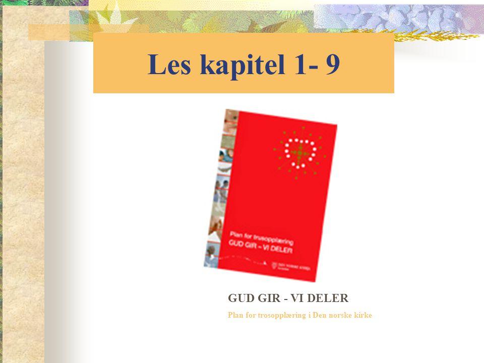 Les kapitel 1- 9 GUD GIR - VI DELER Plan for trosopplæring i Den norske kirke