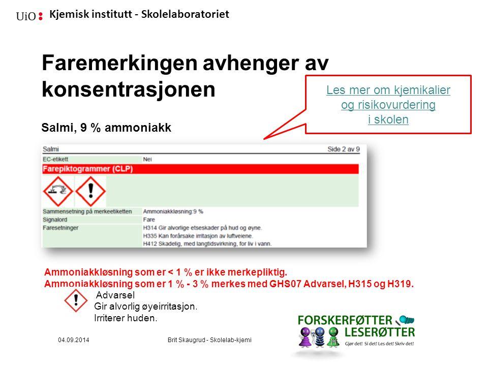 Kjemisk institutt - Skolelaboratoriet Faremerkingen avhenger av konsentrasjonen 04.09.2014Brit Skaugrud - Skolelab-kjemi Ammoniakkløsning som er < 1 %