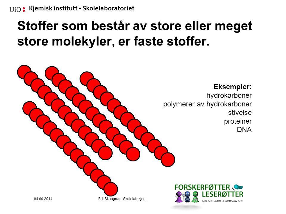 Kjemisk institutt - Skolelaboratoriet Stoffer som består av store eller meget store molekyler, er faste stoffer. Eksempler: hydrokarboner polymerer av
