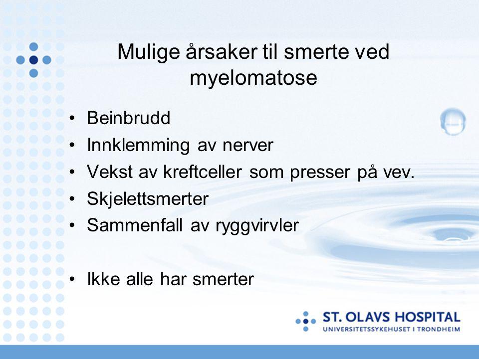 Mulige årsaker til smerte ved myelomatose Beinbrudd Innklemming av nerver Vekst av kreftceller som presser på vev. Skjelettsmerter Sammenfall av ryggv