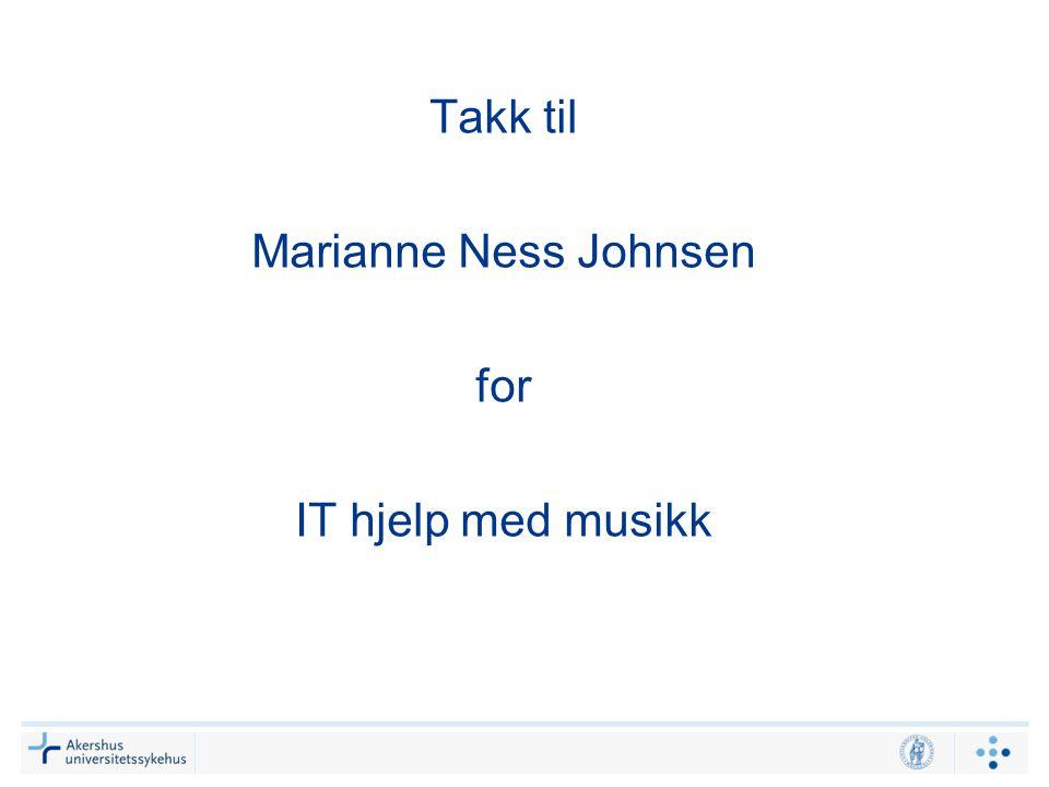 Takk til Marianne Ness Johnsen for IT hjelp med musikk